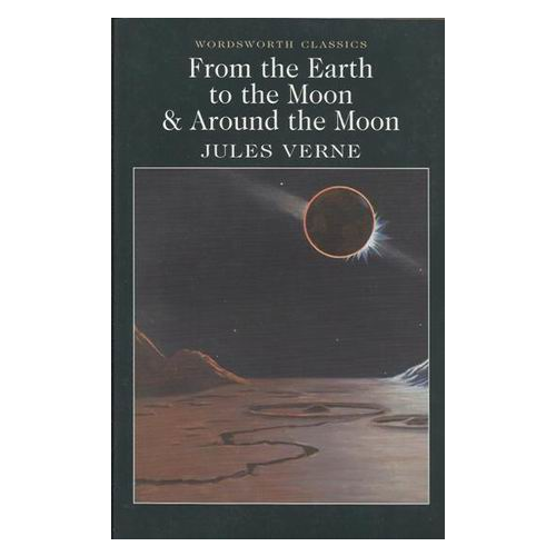 From the Earth to the Moon & Around the Moon Verne Jules Wordsworth