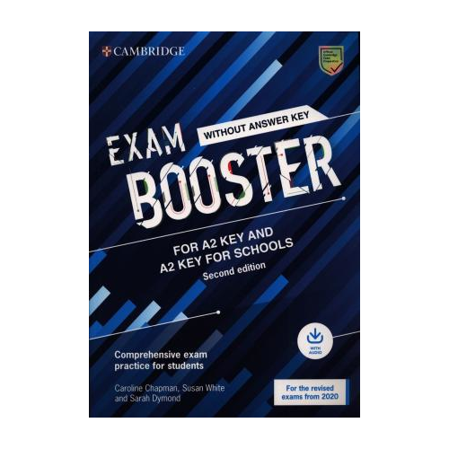 Exam Booster for A2 Key and A2 Key for Schools without Answer Key with Audio for the Revised 2020 Exams. Comprehensive Exam Practice for Students Chapman Caroline, White Susan, Dymond Sarah Cambridge University Press