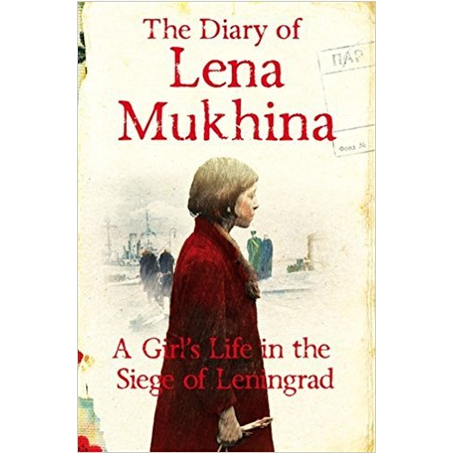 Mukhina E The Diary of Lena Mukhina: A Girls Life in the Siege of Leningrad